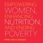 Empowering women, enhancing nutrition, and ending poverty: IFPRI and Canada